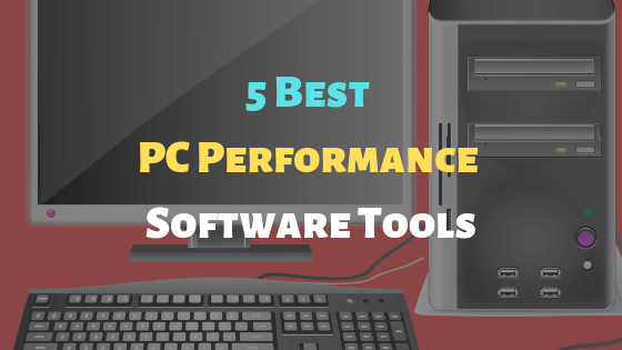 5 Best PC Performance Software Tools for free